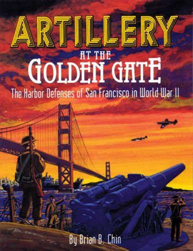 Artillery at the Golden Gate: The Harbor Defenses of San Francisco in World War II, Brian B. Chin