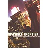 Invisible Frontier: Exploring the Tunnels, Ruins, and Rooftops of Hidden New York ~ L. B. Deyo