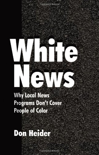 White News: Why Local News Programs Don't Cover People of Color (Routledge Communication Series)