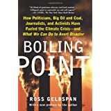 Boiling Point: How Politicians, Big Oil and Coal, Journalists, and Activists Have Fueled a Climate Crisis--And What We Can Do to Avert Disaster ~ Ross Gelbspan