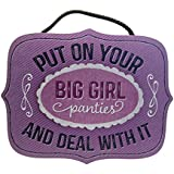 Highland Graphics 3D Decorative Sign: Put On Your Big Girl Panties And Deal With It