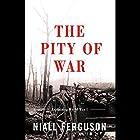 The Pity of War: Explaining World War One Hörbuch von Niall Ferguson Gesprochen von: Graeme Malcolm
