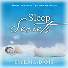 Sleep Secrets: How to Get the Good Night Sleep You Deserve (       UNABRIDGED) by Emil McAdams Narrated by Violet Meadow