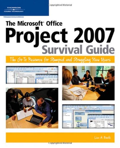 The Microsoft Office Project 2007 Survival Guide: The Go-To Resource for Stumped and Struggling New Users
