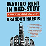 Making Rent in Bed-Stuy: A Memoir of Trying to Make It in New York City | Brandon Harris