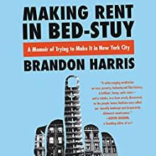 Making Rent in Bed-Stuy: A Memoir of Trying to Make It in New York City Audiobook by Brandon Harris Narrated by Brandon Massey