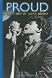 Ronald D., Jr. Lankford Proud: The Story of James Brown (Modern Music Masters)
