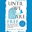 Until We Are Free: My Fight for Human Rights in Iran Audiobook by Shirin Ebadi Narrated by Shohreh Aghdashloo