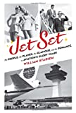 Jet Set: The People, the Planes, the Glamour, and the Romance in Aviations Glory Years