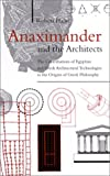 Anaximander and the Architects: The Contributions of Egyptian and Greek Architectural Technologies to the Origins of Greek Philosophy (S U N Y Series in Ancient Greek Philosophy)