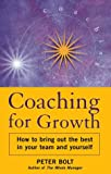 Coaching for Growth: How to Bring Out the Best in Your Team and Yourself (1860761828) by Bolt, Peter