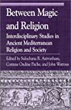 Between Magic and Religion: Interdisciplinary Studies in Ancient Mediterranean Religion and Society (Greek Studies: Interdisciplinary Approaches)
