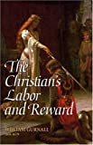 The Christian's Labor And Reward: A sermon preached at the funeral of the Right Honorable Lady Mary Vere, January 10, 1671 (1573581623) by William Gurnall
