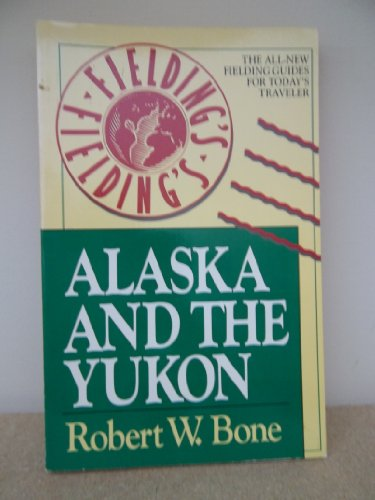 Fielding's Alaska and the Yukon (Fielding Travel Books)