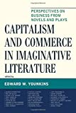 img - for Capitalism and Commerce in Imaginative Literature: Perspectives on Business from Novels and Plays (Capitalist Thought: Studies in Philosophy, Politics, and Economics) book / textbook / text book