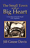 The Small Town with a Big Heart: A True Story about the People of St. Augustine (1425935699) by Davis, Jill