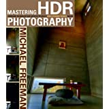 Mastering HDR Photography: Combining Technology and Artistry to Create High Dynamic Range Imagesby Michael Freeman