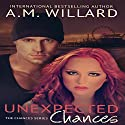 Unexpected Chances: Chances Series, Book 1 Audiobook by A. M. Willard Narrated by Jilletta Jarvis