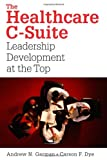 img - for The Healthcare C-Suite: Leadership Development at the Top (Ache Management) book / textbook / text book