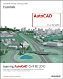 Autodesk Official Training Guide Learning AutoCAD Civil 3D 2010: Using Hands-on Exercises, Explore the Essential Elements for Creating, Analyzing, and Managing Civil Engineering ... (Autodesk Official Training Guide: Essential)