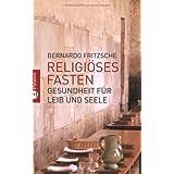 """Religi�ses Fasten: Gesundheit f�r Leib und Seelevon """"Bernardo Fritzsche"""""""