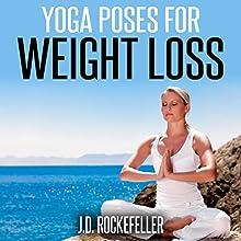 Yoga Poses for Weight Loss | Livre audio Auteur(s) : J.D. Rockefeller Narrateur(s) : E. Jonathan Kessler