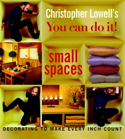 Christopher Lowell's You Can Do It! Small Spaces: Decorating to Make Every Inch Count, Christopher Lowell