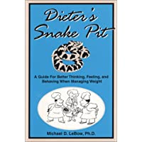 Dieter's Snake Pit : A Guide for Better Thinking, Feeling, and Behaving When Managing Weight