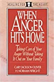 When Anger Hits Home: Taking Care of Your Anger Without Taking It Out on Your Family (Healing for the Heart)