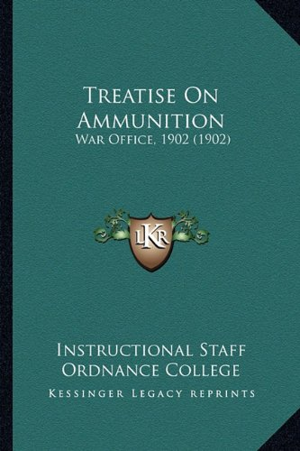 Treatise on Ammunition: War Office, 1902 (1902)