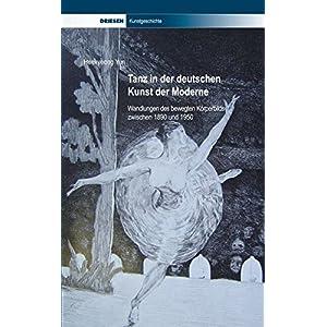 Tanz in der deutschen Kunst der Moderne: Wandlungen des bewegten Körperbilds zwischen 1890 und 1950 (Driesen Kunstgeschichte)
