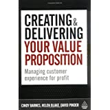 Creating and Delivering Your Value Proposition: Managing Customer Experience for Profitby Cindy Barnes