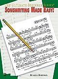 Ultimate Beginner Songwriting Made Easy! (The Ultimate Beginner Series)