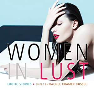 Women in Lust: Erotic Stories | [Rachel Kramer Bussel]