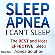 Sleep Apnea: I Can't Sleep: The Best and Most Effective Sleep Apnea Solution (       UNABRIDGED) by Sam Siv Narrated by Christy Lynn