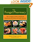 The Fungal Pharmacy: The Complete Gui...