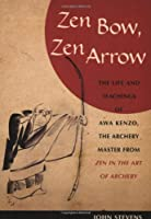 """Zen Bow, Zen Arrow: The Life and Teachings of Awa Kenzo, the Archery Master from """"Zen in the Art of Archery"""""""