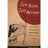 Zen Bow, Zen Arrow: The Life and Teachings of Awa Kenzo, the Archery Master from Zen in the Art of Archeryby John Stevens