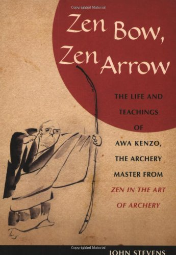 zen-bow-zen-arrow-the-life-and-teachings-of-awa-kenzo-the-archery-master-from-zen-in-the-art-of-arch