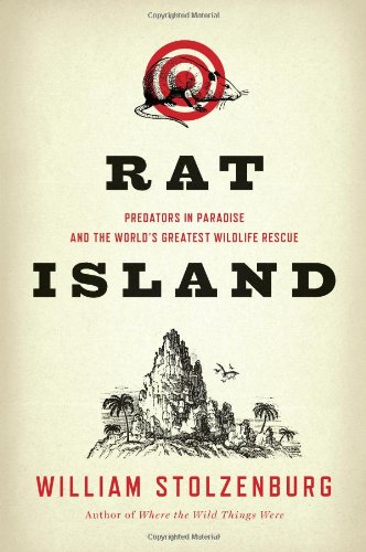 Rat Island: Predators in Paradise and the World's Greatest Wildlife Rescue: William Stolzenburg: Amazon.com: Books