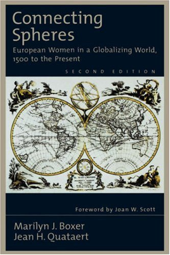 Connecting Spheres: European Women in a Globalizing World, 1500 to the Present, Marilyn J. Boxer, Jean H. Quataert