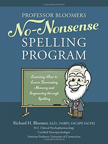 Professor Bloomers No-Nonsense Spelling Program: Learning How to Learn, Increasing Memory and Sequencing through Spellin