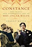 Constance: The Tragic and Scandalous Life of Mrs. Oscar Wilde Franny Moyle
