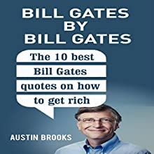 Bill Gates by Bill Gates: The 10 Best Bill Gates Quotations on How to Get Rich Audiobook by Austin Brooks Narrated by Neil Reeves
