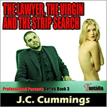 The Lawyer, the Virgin and the Strip Search: Professional Perverts, Book 3 (       UNABRIDGED) by J.C. Cummings Narrated by Roy Wells