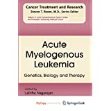 Acute Myelogenous Leukemia: Genetics, Biology and Therapy ~ Peter Karow
