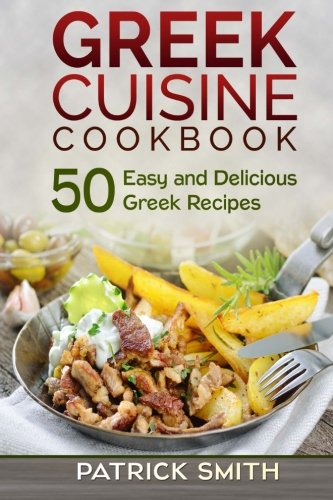 Download greek cuisine cookbook 50 easy and delicious greek recipes download greek cuisine cookbook 50 easy and delicious greek recipes greek recipes mediterranean recipes greek food quick easy pdf by patrick smith forumfinder