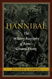 Hannibal: The Military Biography of Romes Greatest Enemy