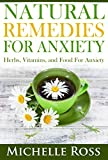 Natural Remedies for Anxiety: Herbs, Vitamins, and Food for Anxiety (Anxiety Symptoms and How to Overcome Anxiety)