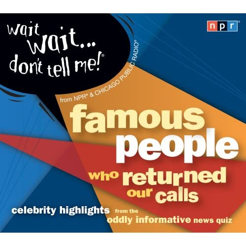Wait Wait...Don't Tell Me! Famous People Who Returned Our Calls: Celebrity Highlights from the Oddly Informative News Quiz